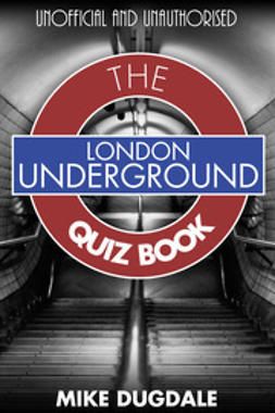 Dugdale, Mike - London Underground The Quiz Book, e-kirja