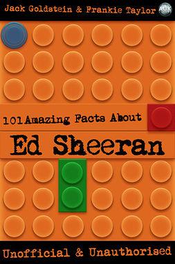 Goldstein, Jack - 101 Amazing Facts About Ed Sheeran, e-kirja