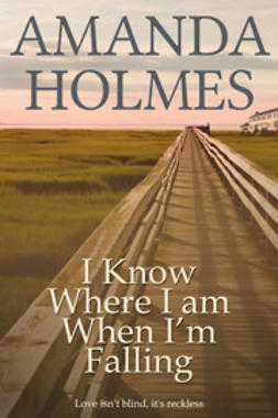 Holmes, Amanda - I Know Where I Am When I'm Falling, ebook