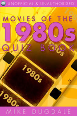 Dugdale, Mike - Movies of the 1980s Quiz Book, e-kirja