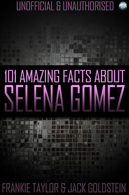 Goldstein, Jack - 101 Amazing Facts About Selena Gomez, ebook