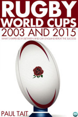 Tait, Paul - Rugby World Cups - 2003 and 2015, e-bok