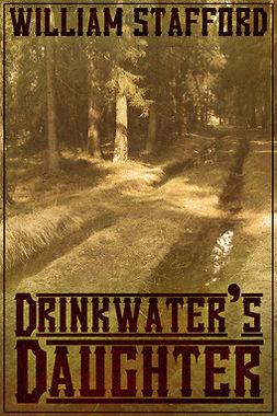 Stafford, William - Drinkwaters Daughter, e-kirja