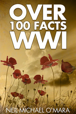 O'Mara, Neil Michael - Over 100 Facts WW1, ebook