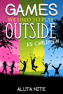 Nite, Aluta - Games We Used to Play Outside as Children, ebook