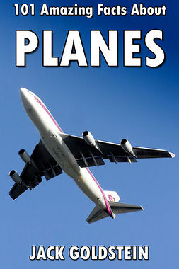 Goldstein, Jack - 101 Amazing Facts about Planes, ebook