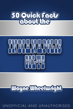 Wheelwright, Wayne - 50 Quick Facts About The Indianapolis Colts, ebook
