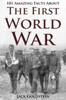 Goldstein, Jack - 101 Amazing Facts about The First World War, ebook
