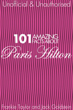 Goldstein, Jack - 101 Amazing Facts about Paris Hilton, ebook