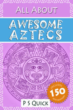 Quick, P S - All About: Awesome Aztecs, ebook