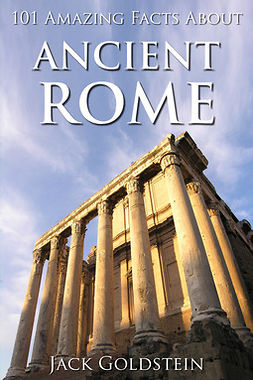Goldstein, Jack - 101 Amazing Facts about Ancient Rome, ebook