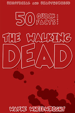 Wheelwright, Wayne - 50 Quick Facts About the Walking Dead, ebook