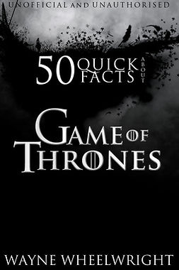 Wheelwright, Wayne - 50 Quick Facts About Game of Thrones, e-kirja