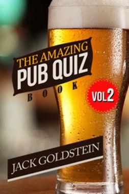 Goldstein, Jack - The Amazing Pub Quiz Book - Volume 2, e-bok