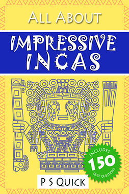 Quick, P S - All About: Impressive Incas, ebook