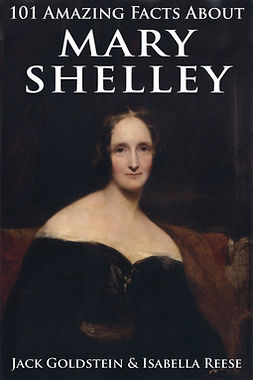 Goldstein, Jack - 101 Amazing Facts about Mary Shelley, e-kirja
