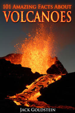 Goldstein, Jack - 101 Amazing Facts about Volcanoes, ebook