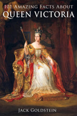 Goldstein, Jack - 101 Amazing Facts about Queen Victoria, ebook