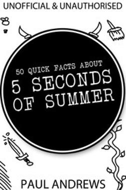Andrews, Paul - 50 Quick Facts about 5 Seconds of Summer, e-bok