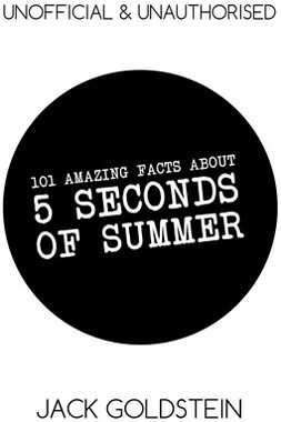 Goldstein, Jack - 101 Amazing Facts about 5 Seconds of Summer, ebook