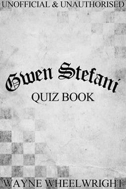Wheelwright, Wayne - Gwen Stefani Quiz Book, ebook