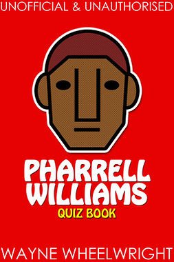 Wheelwright, Wayne - Pharrell Williams Quiz Book, ebook