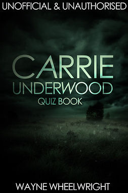 Wheelwright, Wayne - Carrie Underwood Quiz Book, ebook
