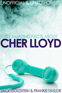 Goldstein, Jack - 101 Amazing Facts about Cher Lloyd, e-kirja