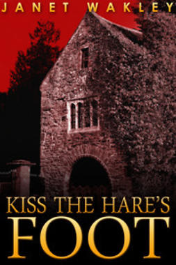 Wakley, Janet - Kiss the Hare's Foot, ebook