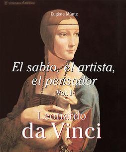 Müntz, Eugène - Leonardo Da Vinci - El sabio, el artista, el pensador vol 1, ebook