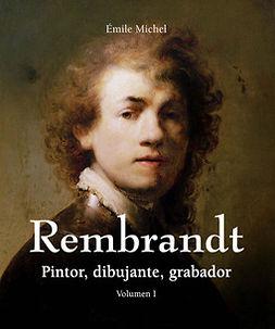 Michel, Émile - Rembrandt - Pintor, dibujante, grabador - Volumen I, ebook