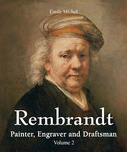 Michel, Émile - Rembrandt - Painter, Engraver and Draftsman - Volume 2, e-kirja