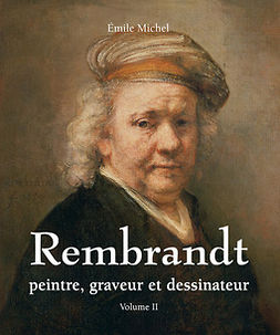 Michel, Émile - Rembrandt - Peintre, graveur et dessinateur - Volume II, ebook