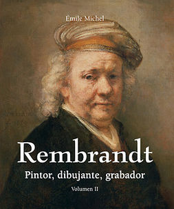 Michel, Émile - Rembrandt - Pintor, dibujante, grabador - Volumen II, ebook