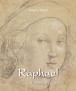 Müntz, Eugène - Raphael - Volume 2, ebook