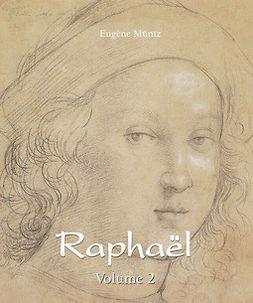 Müntz, Eugène - Raphaël - Volume 2, e-bok
