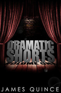 Quince, James - Dramatic Shorts, e-kirja