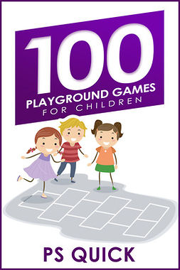 Quick, P S - 100 Playground Games for Children, e-kirja