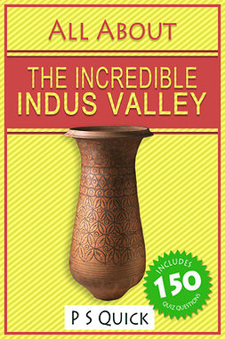 Quick, P S - All About: The Incredible Indus Valley, ebook