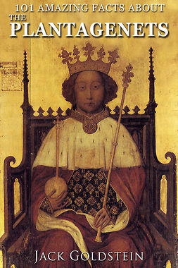101 Amazing Facts about The Plantagenets