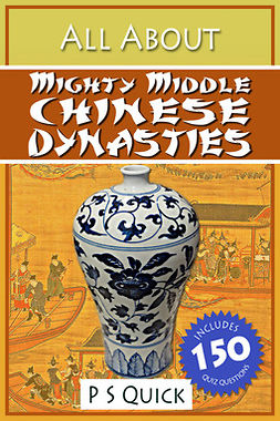 Quick, P S - All About: Mighty Middle Chinese Dynasties, e-kirja