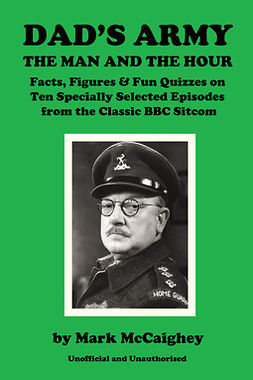 McCaighey, Mark - Dad's Army - The Man and The Hour, e-bok