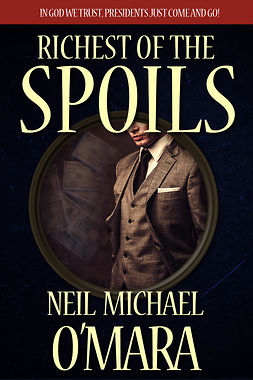 O'Mara, Neil Michael - Richest of the Spoils, ebook