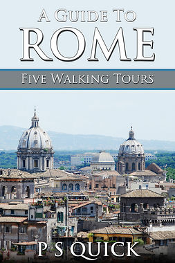 Quick, P S - A Guide to Rome: Five Walking Tours, e-kirja