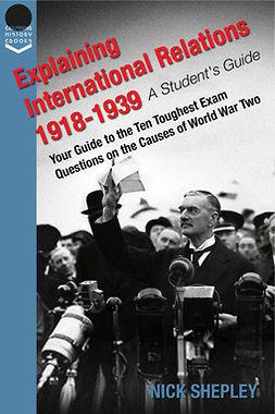 Shepley, Nick - Explaining International Relations 1918-1939, e-bok