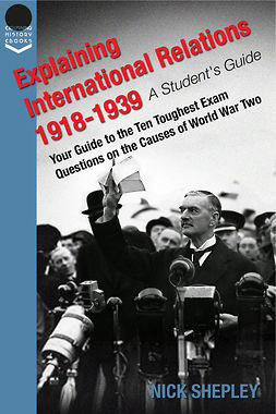 Shepley, Nick - Explaining International Relations 1918-1939, e-kirja