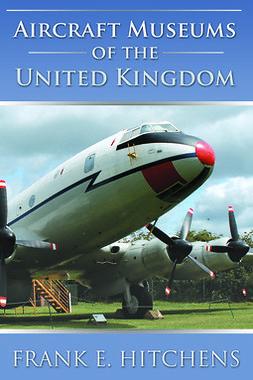 Hitchens, Frank E. - Aircraft Museums of the United Kingdom, e-kirja