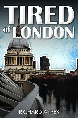 Ayres, Richard - Tired of London, e-bok