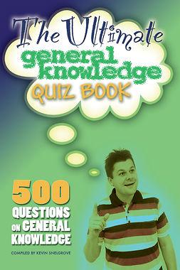 Snelgrove, Kevin - The Ultimate General Knowledge Quiz Book, e-bok