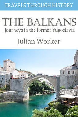 Worker, Julian - Travels through History - The Balkans, e-bok